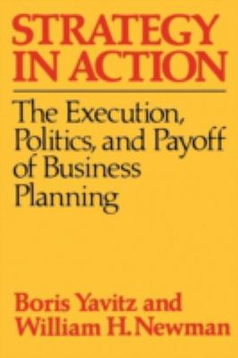 Strategy in Action: The Execution, Politics, and Payoff of Business Planning