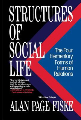 Structures of Social Life: The Four Elementary Forms of Human Relations: Communal Sharing, Authority Ranking, Equality Matching, Market Pricing