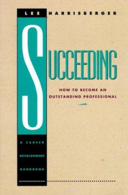 Succeeding: How to Become an Outstanding Professional, a Career Development Handbook