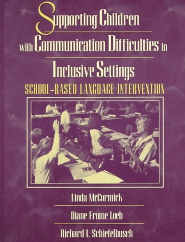 Supporting Children with Communication Difficulties in Inclusive Settings: School-Based Language Intervention 9780023792724