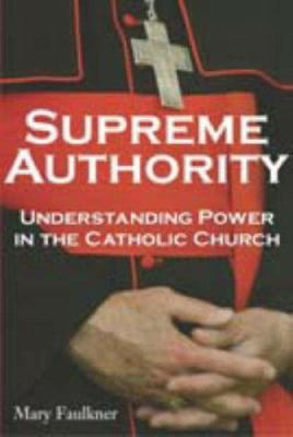 Supreme Authority: 4understanding Power in the Catholic Church