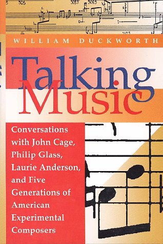 Talking Music: Conversations with John Cage, Philip Glass, Laurie Anderson, and Five Generations of American Experi