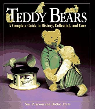 Teddy Bears: A Guide to Their History, Collecting, and Care