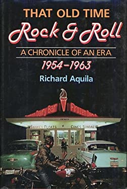 That Old Time Rock & Roll: A Chronicle of an Era, 1954-1963