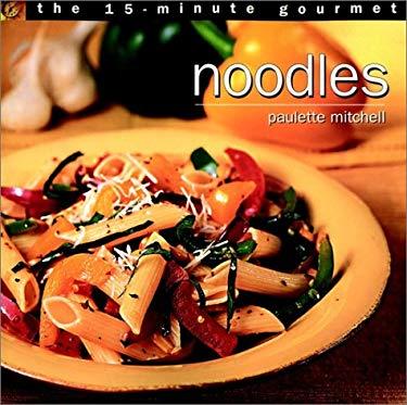 The 15-Minute Gourmet: Noodles