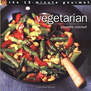The 15-Minute Gourmet: Vegetarian
