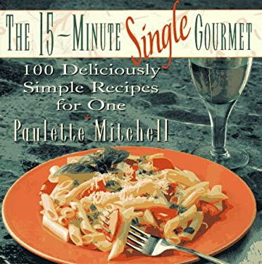 The 15-Minute Single Gourmet: 100 Deliciously Simple Recipes for One 9780028609973