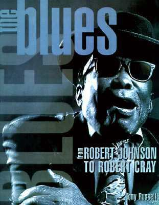 The Blues: From Robert Johnson to Robert Cray