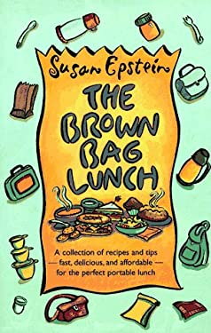 The Brown Bag Lunch: A Collection of Recipes and Tips for the Perfect Brown Bag Lunch 9780028612942