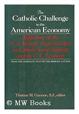 The Catholic Challenge to the American Economy: Reflections on the U.S. Bishops' Pastoral Letter on Catholic Social Teaching and the U.S. Economy