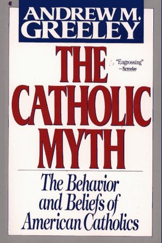 The Catholic Myth: The Behavior and Beliefs of American Catholics