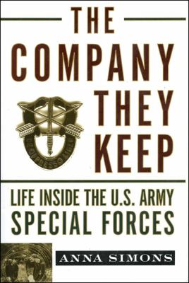 The Company They Keep: Life Inside the U. S. Army Special Forces
