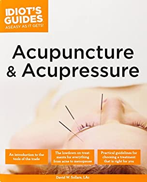 The Complete Idiot's Guide to Acupuncture and Acupressure
