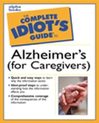 The Complete Idiot's Guide to Alzheimer's: (For Caregivers)