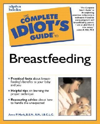 The Complete Idiot's Guide to Breastfeeding