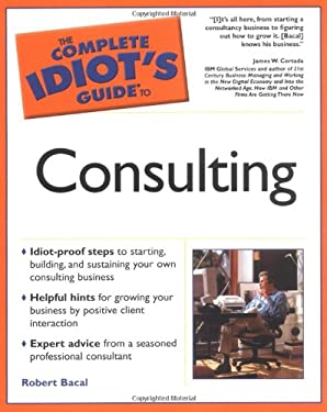 The Complete Idiot's Guide to Consulting