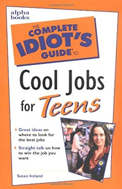The Complete Idiot's Guide to Cool Jobs for Teens