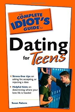 The Complete Idiot's Guide to Dating for Teens