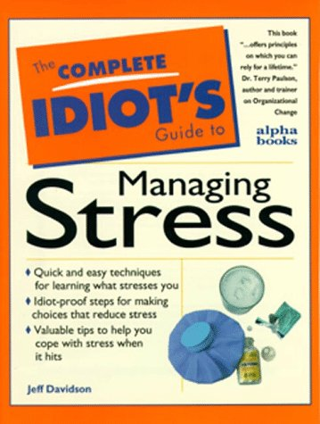 The Complete Idiot's Guide to Handling Stress