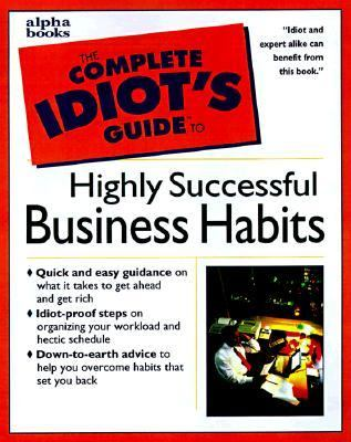 The Complete Idiot's Guide to Highly Successful Business Habits