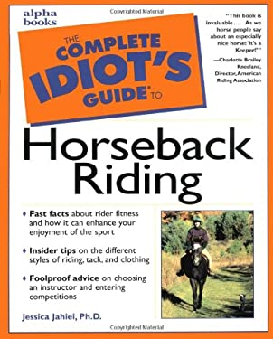 The Complete Idiot's Guide to Horseback Riding