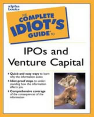 The Complete Idiot's Guide to IPOs and Venture