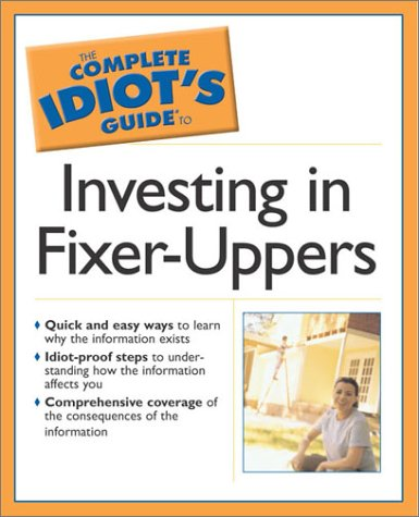 The Complete Idiot's Guide to Investing in Fixer-Uppers 9780028644653