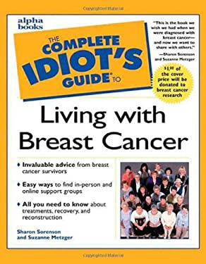 The Complete Idiot's Guide to Living with Breast Cancer