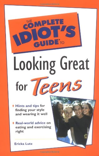 The Complete Idiot's Guide to Looking Great for Teens