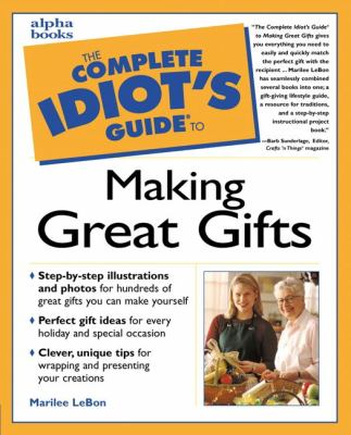 The Complete Idiot's Guide to Making Great Gifts