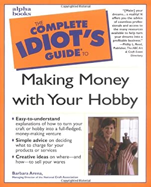 The Complete Idiot's Guide to Making Money with Your Hobby 9780028638256