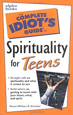 The Complete Idiot's Guide to Spirituality for Teens
