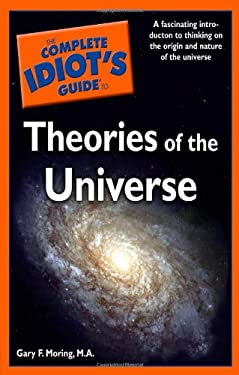 The Complete Idiot's Guide to Theories of the Universe 9780028642420
