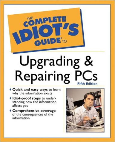The Complete Idiot's Guide to Upgrading and Repairing PCs