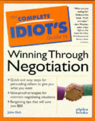 The Complete Idiot's Guide to Winning Through Negotiation