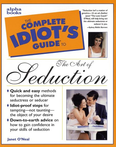 The Complete Idiot's Guide to the Art of Seduction