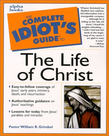 The Complete Idiot's Guide to the Life of Christ