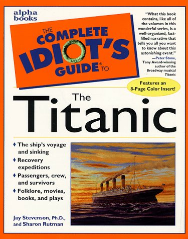 The Complete Idiot's Guide to the Titanic