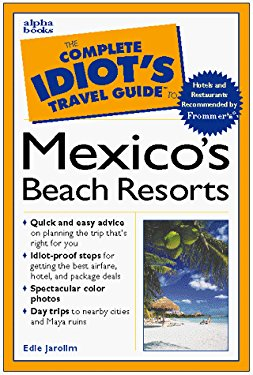 The Complete Idiot's Travel Guide to Mexico's Beach Resorts