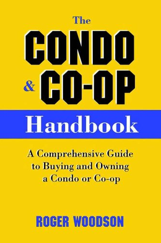 The Condo and Co-Op Handbook: A Comprehensive Guide to Buying and Owning a Condo or Co-Op