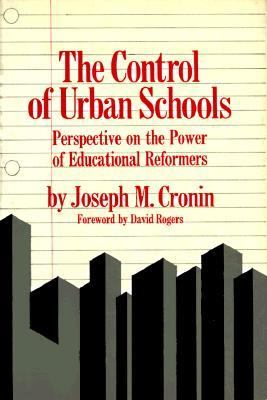 The Control of Urban Schools: Perspective on the Power of Educational Reformers