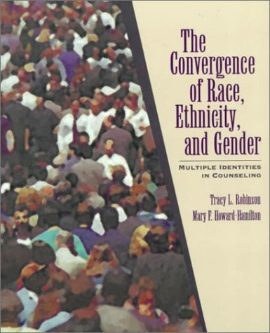 The Convergence of Race, Ethnicity, and Gender: Multiple Identities in Counseling 9780024024817