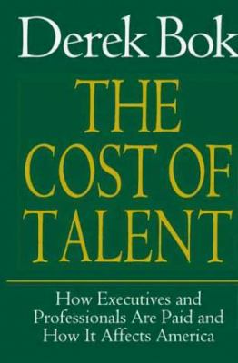 The Cost of Talent: How Executives and Professionals Are Paid and How It Affects America