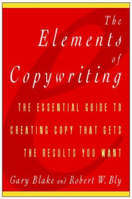 The Elements of Copywriting: The Essential Guide to Creating Copy That Gets the Results You Want 9780028613383