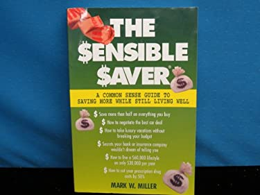 The $Ensible $Aver: A Commonsense Guide to Saving More While Still Living Well