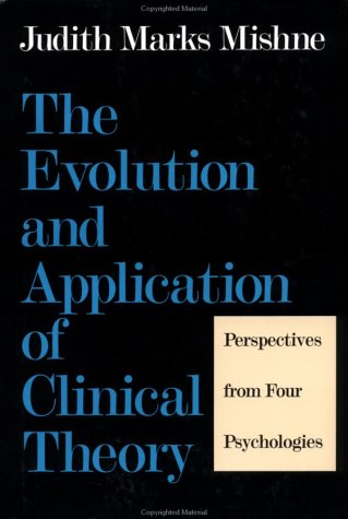 The Evolution and Application of Clinical Theory: Perspectives from Four Psychologies