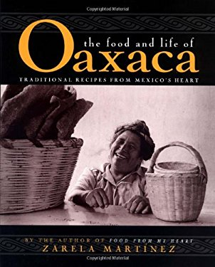 The Food and Life of Oaxaca: Traditional Recipes from Mexico's Heart 9780028603506