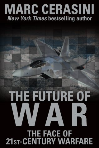 The Future of War: The Face of 21st- Century Warfare: 4the Face of 21st- Century Warfare