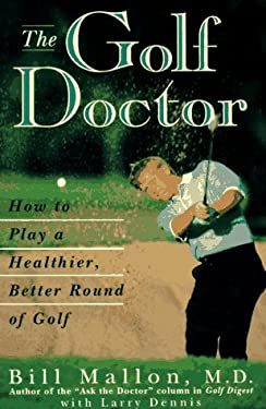 The Golf Doctor: How to Play a Better, Healthier Round of Golf