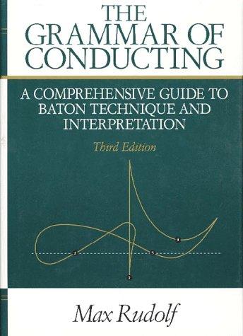 The Grammar of Conducting: A Comprehensive Guide to Baton Technique and Interpretation 9780028722214